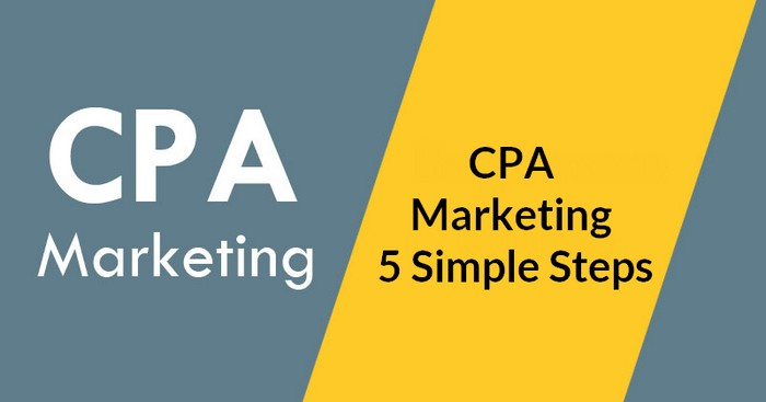 How To Start In CPA Marketing 5 Simple Steps